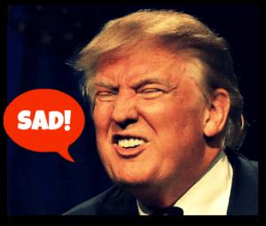 Donald Trump: SAD!